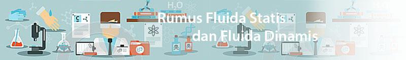 Rumus Fisika Fluida Statis dan Fluida Dinamis