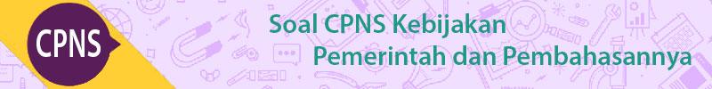 Soal CPNS Kebijakan Pemerintah dan Pembahasannya